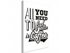 Quadro - All You Need to Feel Better Is Coffee (1 Part) Vertical